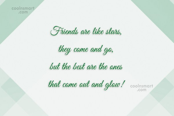 Friendship Quote: Friends are like stars, they come and...