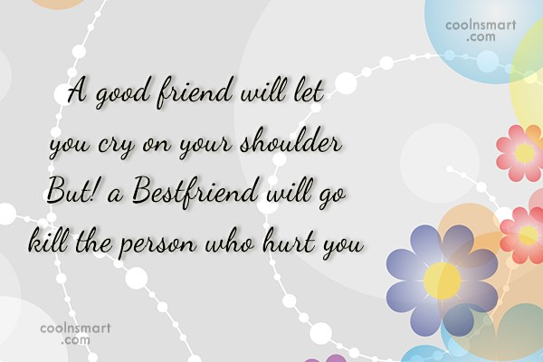 Friendship Quote: A good friend will let you cry...