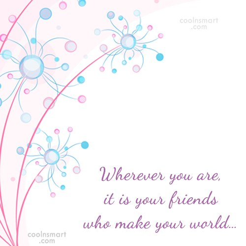 Friendship Quote: Wherever you are, it is your friends...