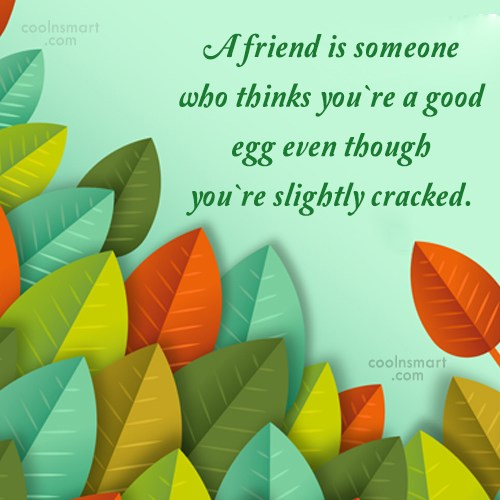 Friendship Quote: A friend is someone who thinks you`re...