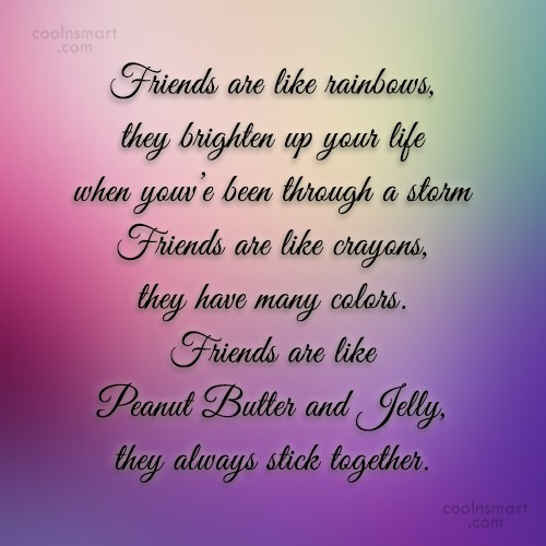 Quote: Friends are like rainbows, they brighten up...