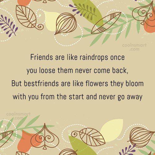 Quote: Friends are like raindrops once you loose...