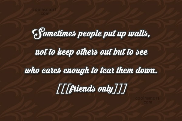 Quote: Sometimes people put up walls, not to...