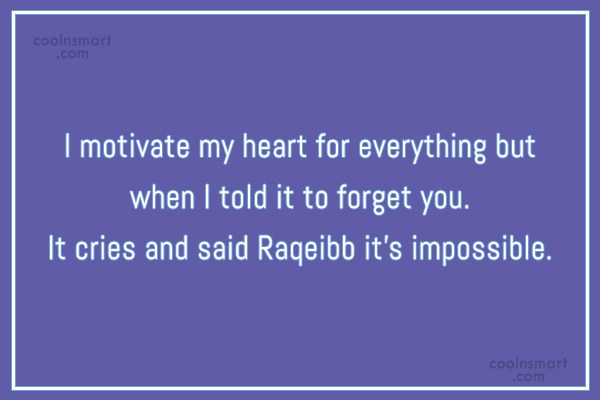 Quote: I motivate my heart for everything but...