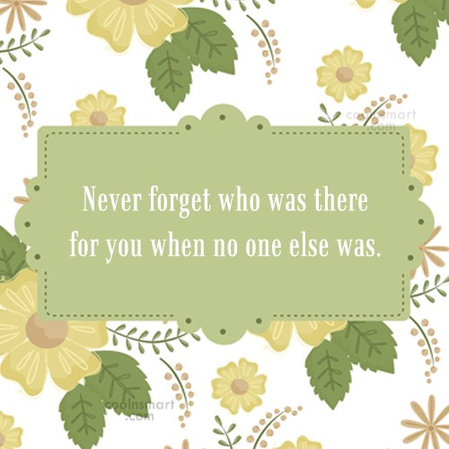 Relationship Quote: Never forget who was there for you...