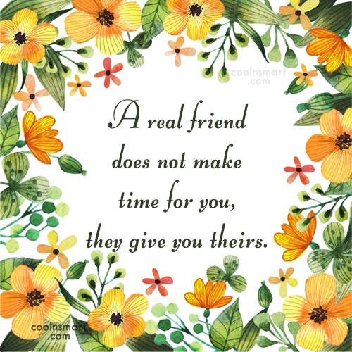 Loneliness Quote: A real friend does not make time...