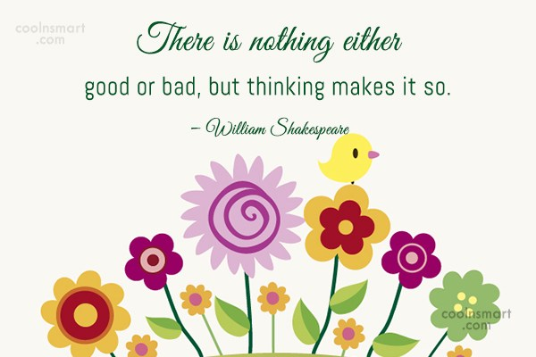 Perception Quote: There is nothing either good or bad,...