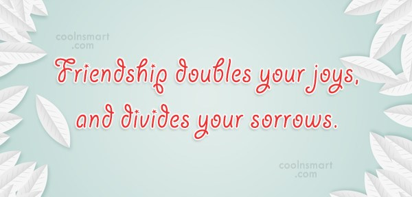 Friendship Quote: Friendship doubles your joys, and divides your...