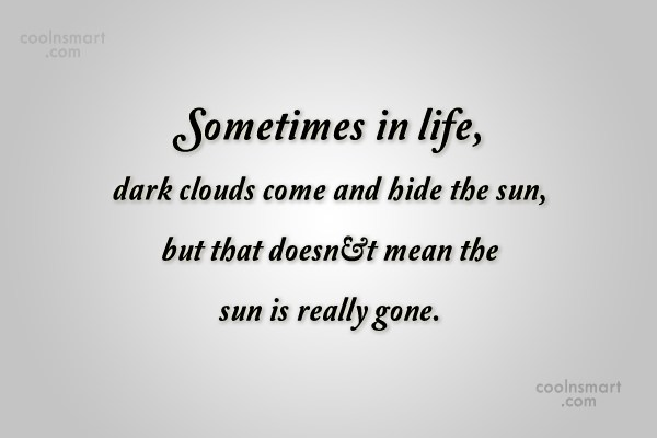Quote: Sometimes in life, dark clouds come and...