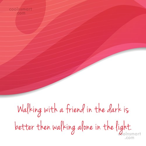Friendship Quote: Walking with a friend in the dark...