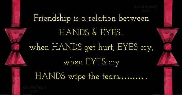 Friendship Quote: Friendship is a relation between HANDS &...
