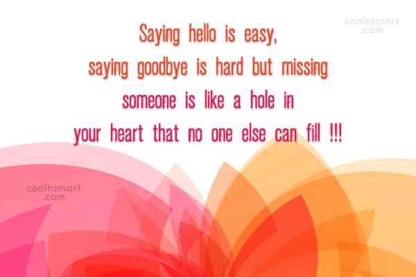 Friendship Quote: Saying hello is easy, saying goodbye is...