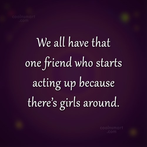 Friendship Quote: We all have that one friend who...