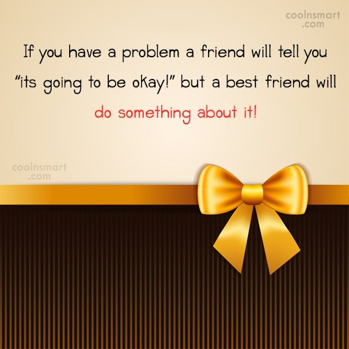 Friendship Quote: If you have a problem a friend...