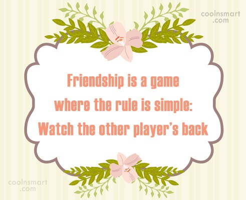 Friendship Quote: Friendship is a game where the rule...