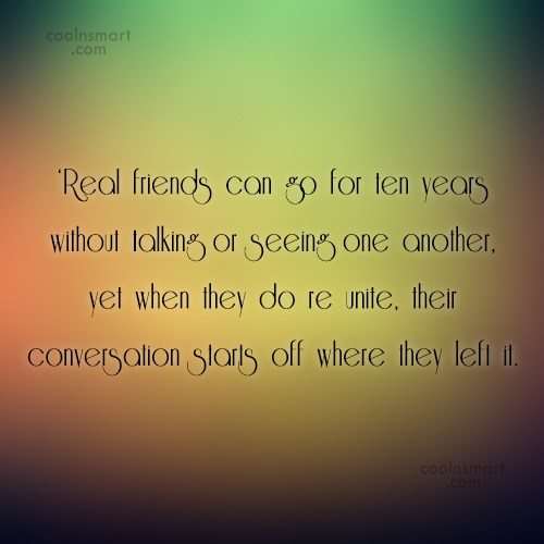 Friendship Quote: 'Real friends can go for ten years...