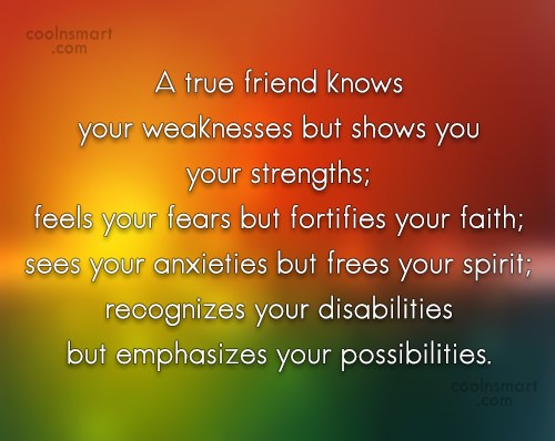 Friendship Quote: A true friend knows your weaknesses but...