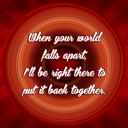 Friendship Quote: When your world falls apart, I'll be...