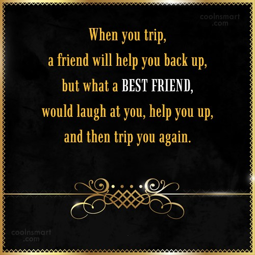 Friendship Quote: When you trip, a friend will help...