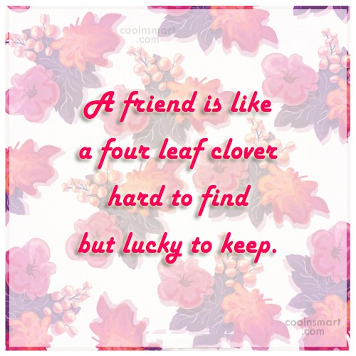 Friendship Quote: A friend is like a four leaf...