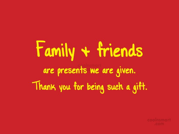 Friendship Quote: Family & friends are presents we are...