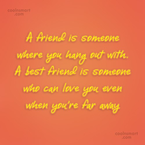 Friendship Quote: A friend is someone where you hang...