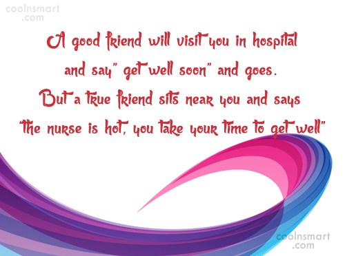 Friendship Quote: A good friend will visit you in...