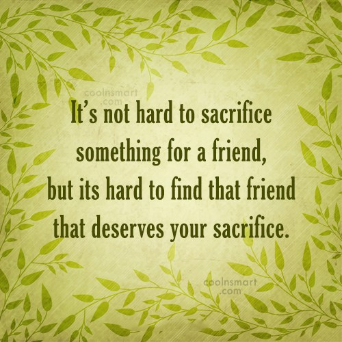 Friendship Quote: It's not hard to sacrifice something for...