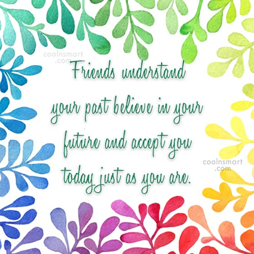 Friendship Quote: Friends understand your past believe in your...