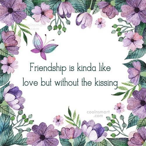 Friendship Quote: Friendship is kinda like love but without...