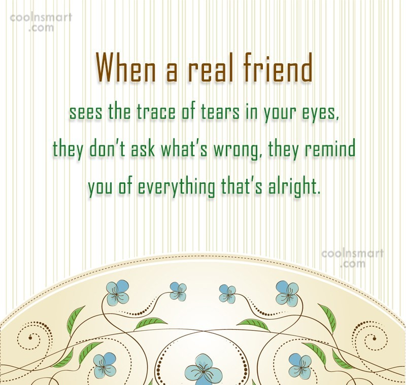Friendship Quote: When a real friend sees the trace...