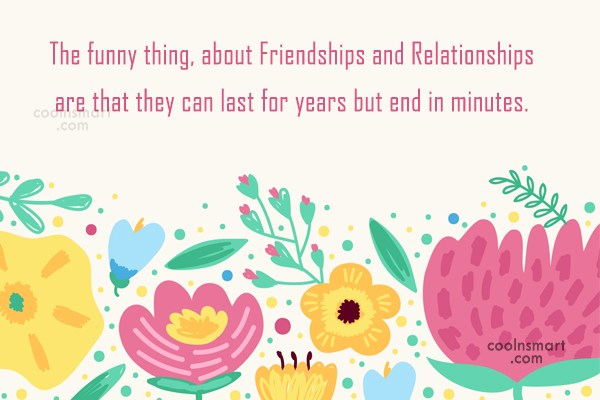 Quote: The funny thing, about Friendships and Relationships...
