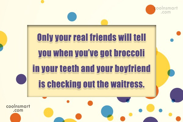 Friendship Quote: Only your real friends will tell you...