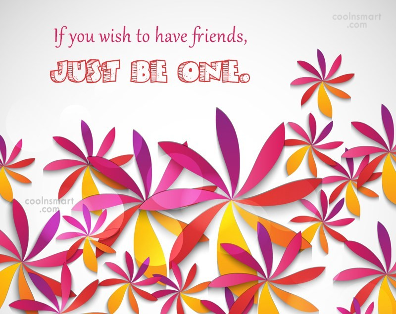 Friendship Quote: If you wish to have friends, just...