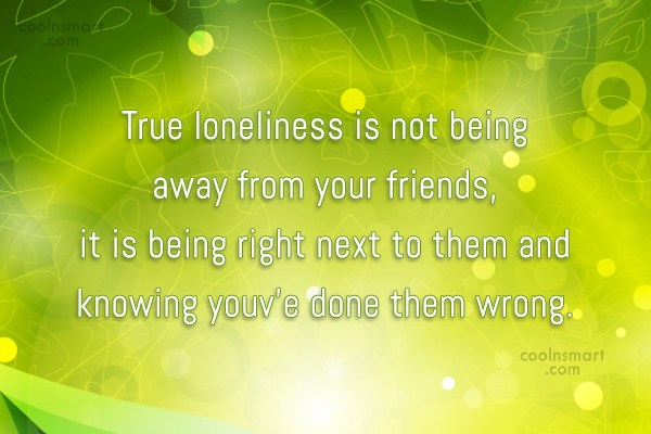 Friendship Quote: True loneliness is not being away from...