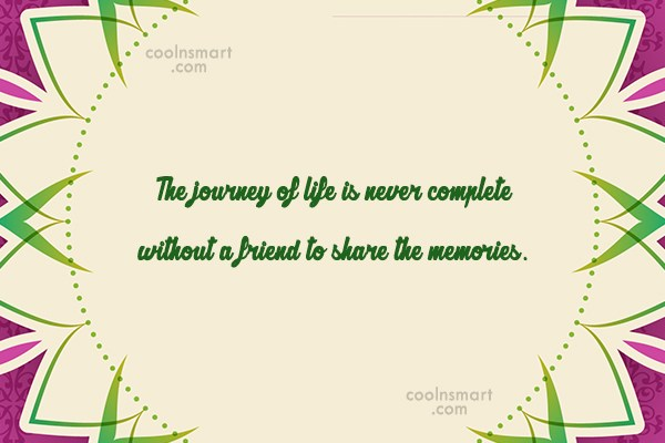 Friendship Quote: The journey of life is never complete...