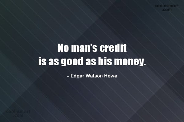 Money Quote: No man's credit is as good as...