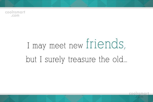 Quote: I may meet new friends, but I...