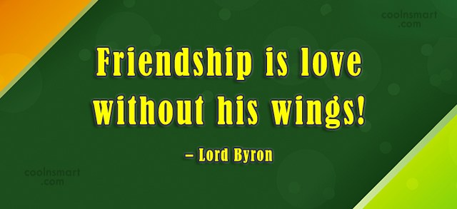 Quote: Friendship is love without his wings! –...