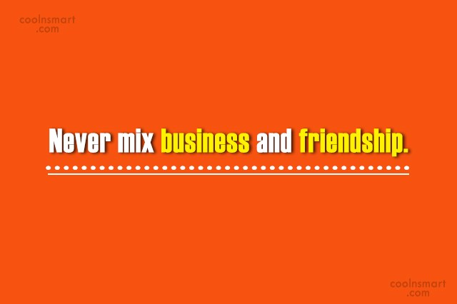 Friendship Quote: Never mix business and friendship.