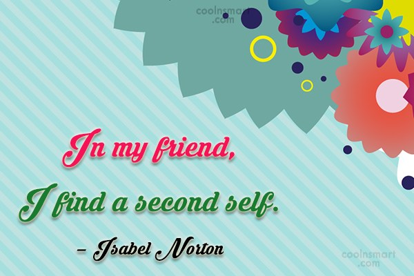 Friendship Quote: In my friend, I find a second...