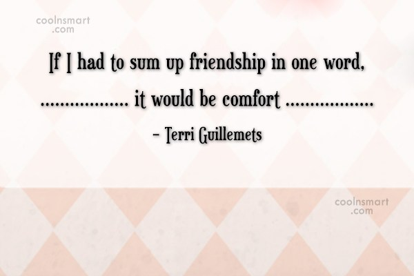 Friendship Quote: If I had to sum up friendship...