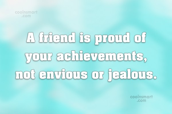 Friendship Quote: A friend is proud of your achievements,...