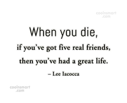 Friendship Quote: When you die, if you've got five...
