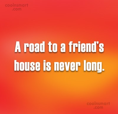 Friendship Quote: A road to a friend's house is...