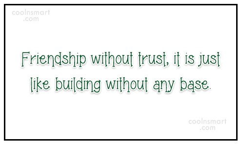 Quote: Friendship without trust, it is just like...