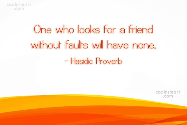 Quote: One who looks for a friend without...