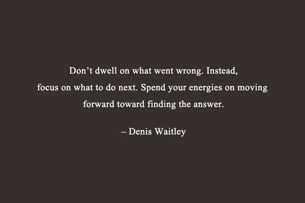 Mistake Quote: Don't dwell on what went wrong. Instead,...