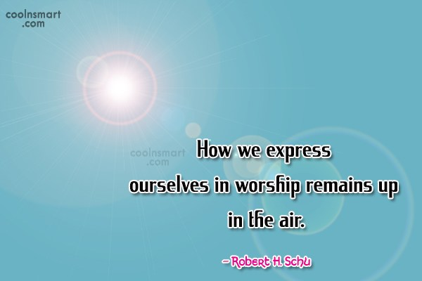 Faith Quote: How we express ourselves in worship remains...