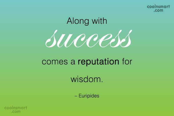 Quote: Along with success comes a reputation for...